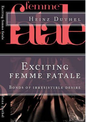Exciting femme fatale, Heinz Duthel
