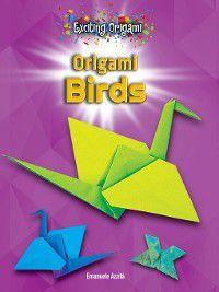 Exciting Origami: Origami Birds, Emanuele Azzità