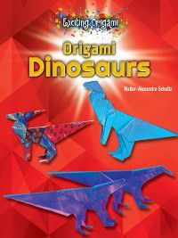 Exciting Origami: Origami Dinosaurs, Walter-Alexandre Schultz