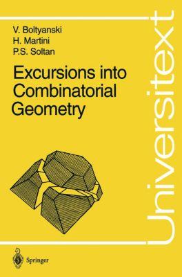 Excursions into Combinatorial Geometry, Vladimir G. Boltyanski, Horst Martini, P. S. Soltan