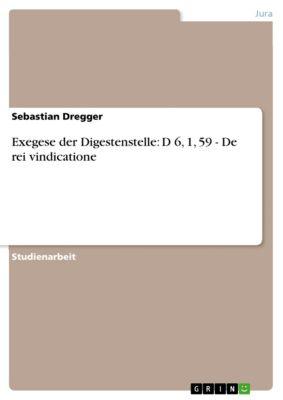 Exegese der Digestenstelle: D 6, 1, 59 - De rei vindicatione, Sebastian Dregger