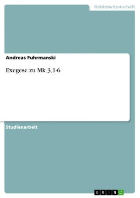 Exegese zu Mk 3,1-6, Andreas Fuhrmanski