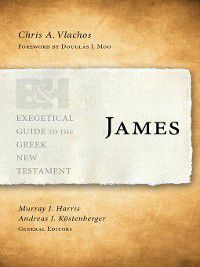 Exegetical Guide to the Greek New Testament: James, Chris A. Vlachos