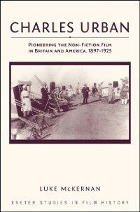 Exeter Studies in Film History: Charles Urban, Luke McKernan