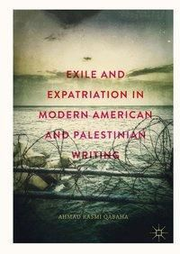 Exile and Expatriation in Modern American and Palestinian Writing, Ahmad Rasmi Qabaha