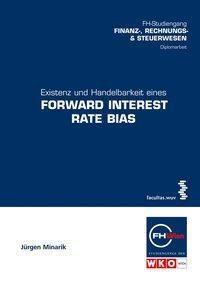 Existenz und Handelbarkeit eines Forward Interest Rate Bias, Jürgen Minarik
