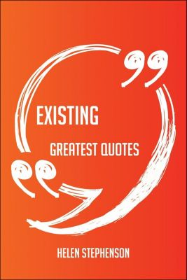 Existing Greatest Quotes - Quick, Short, Medium Or Long Quotes. Find The Perfect Existing Quotations For All Occasions - Spicing Up Letters, Speeches, And Everyday Conversations., Helen Stephenson