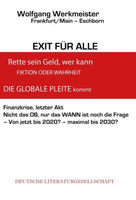 EXIT FÜR ALLE, rette sein Geld wer kann -FINANZKRISE- DIE GLOBALE PLEITE Kommt, Wolfgang Werkmeister