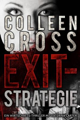 Exit-Strategie – Ein Wirtschafts-Thriller mit Katerina Carter, Colleen Cross