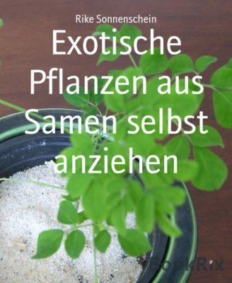 Exotische Pflanzen aus Samen selbst anziehen, Rike Sonnenschein