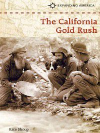 Expanding America: The California Gold Rush, Kate Shoup