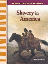 Expanding & Preserving the Union (Primary Source Readers): Slavery in America, Marie Patterson