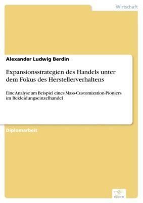 Expansionsstrategien des Handels unter dem Fokus des Herstellerverhaltens, Alexander Ludwig Berdin