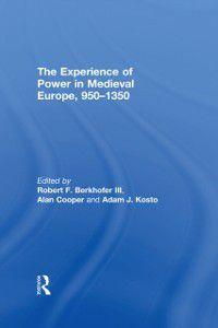 Experience of Power in Medieval Europe, 950-1350, Alan Cooper, Robert F. Berkhofer Iii