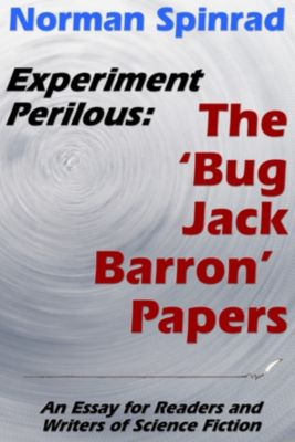 Experiment Perilous: The 'Bug Jack Barron' Papers, Norman Spinrad