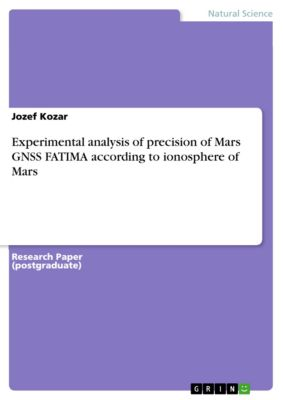Experimental analysis of precision of Mars GNSS FATIMA according to ionosphere of Mars, Jozef Kozar