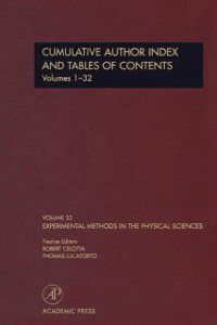 Experimental Methods in the Physical Sciences: Cumulative Author Index and Tables of Contents Volumes1-32