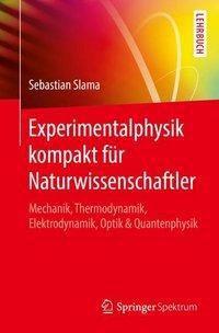Experimentalphysik kompakt für Naturwissenschaftler, Sebastian Slama