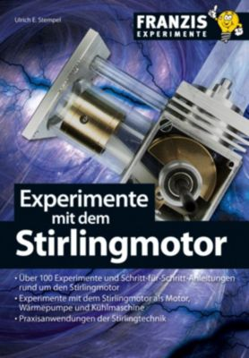 Experimente: Experimente mit dem Stirlingmotor, Ulrich E. Stempel