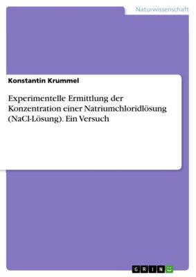 Experimentelle Ermittlung der Konzentration einer Natriumchloridlösung (NaCl-Lösung). Ein Versuch, Konstantin Krummel