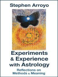 Experiments & Experience with Astrology, Stephen Arroyo