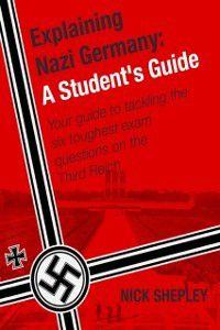 Explaining History: Explaining Nazi Germany, Nick Shepley