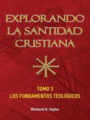 Explorando LA Santidad Christiana, tomo 3, Richard Taylor