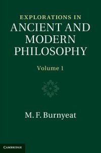 Explorations in Ancient and Modern Philosophy: Volume 1, M. F. Burnyeat