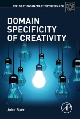 Explorations in Creativity Research: Domain Specificity of Creativity, John Baer