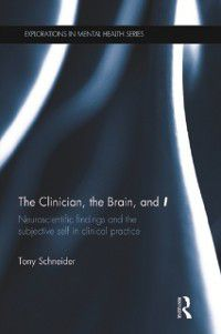 Explorations in Mental Health: Clinician, the Brain, and 'I', Tony Schneider