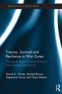 Explorations in Mental Health: Trauma, Survival and Resilience in War Zones, David Winter, Rachel Brown, Clare Mason, Stephanie Goins
