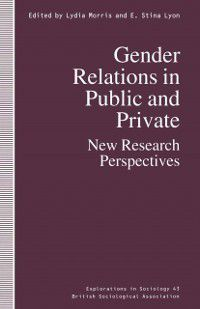 Explorations in Sociology.: Gender Relations in Public and Private