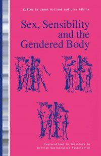 Explorations in Sociology.: Sex, Sensibility and the Gendered Body
