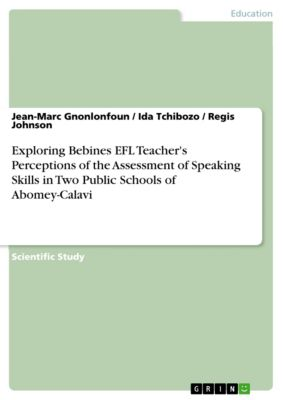 Exploring Bebines EFL Teacher's Perceptions of the Assessment of Speaking Skills in Two Public Schools of Abomey-Calavi, Ida Tchibozo, Jean-Marc Gnonlonfoun, Regis Johnson