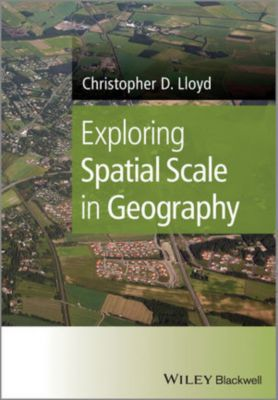 Exploring Spatial Scale in Geography, Christopher D. Lloyd