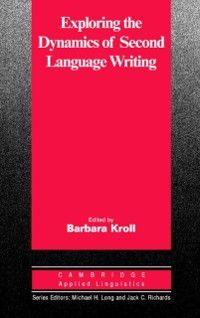 Exploring the Dynamics of Second Language Writing, Kroll