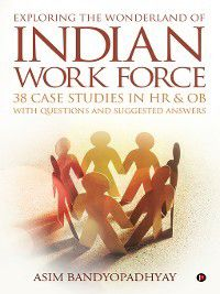 Exploring the Wonderland of Indian Work Force, Asim Bandyopadhyay