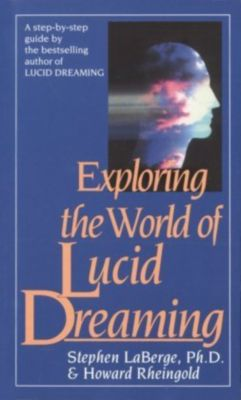 Exploring the World of Lucid Dreaming, Stephen LaBerge, Howard Rheingold