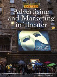 Exploring Theater: Advertising and Marketing in Theater, George Capaccio