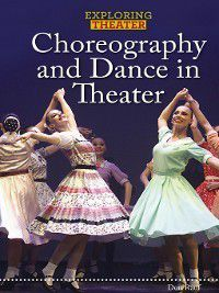 Exploring Theater: Choreography and Dance in Theater, Don Rauf