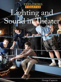 Exploring Theater: Lighting and Sound in Theater, George Capaccio