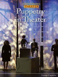 Exploring Theater: Puppetry in Theater, George Capaccio