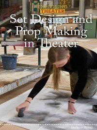 Exploring Theater: Set Design and Prop Making in Theater, Bethany Bryan