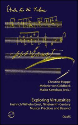 Exploring Virtuosities. Heinrich Wilhelm Ernst, Nineteenth-Century Musical Practices and Beyond