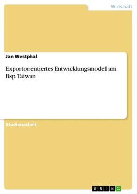 Exportorientiertes Entwicklungsmodell am Bsp. Taiwan, Jan Westphal