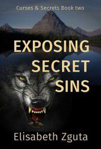 Exposing Secret Sins (Curses & Secrets Book Two), Elisabeth Zguta