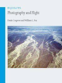 Exposures: Photography and Flight, Denis Cosgrove, William L. Fox