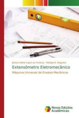 Extensômetro Eletromecânico, Jéssica Heline Lopes da Fonseca, Rodrigo B. Nogueira