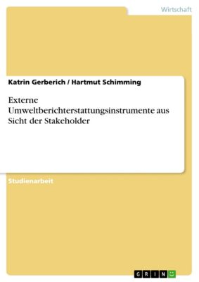 Externe Umweltberichterstattungsinstrumente aus Sicht der Stakeholder, Katrin Gerberich, Hartmut Schimming