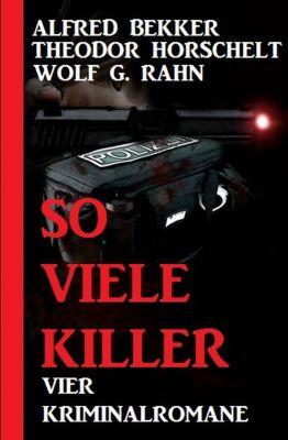 Extra Spannung: So viele Killer: Vier Kriminalromane, Alfred Bekker, Wolf G. Rahn, Theodor Horschelt